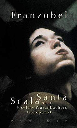 Scala Santa oder Josefine Wurznbachers Höhepunkt: Roman: Franzobel