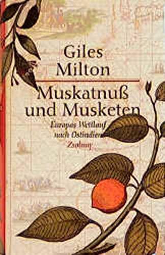 Muskatnuß und Musketen. Europas Wettlauf nach Ostindien. (9783552051515) by Milton, Giles