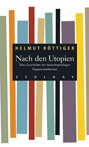 9783552053014: Nach den Utopien: Eine Geschichte der deutschsprachigen Gegenwartsliteratur