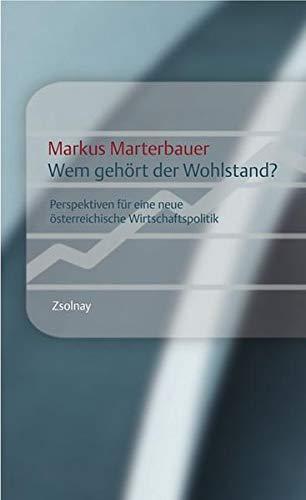 9783552054004: Wem gehört der Wohlstand?: Perspektiven für eine neue österreichische Wirtschaftspolitik