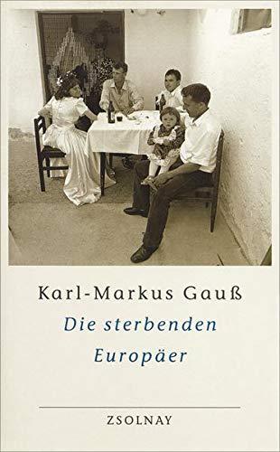 Die sterbenden Europäer: Gauß, Karl-Markus /
