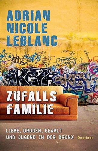 Zufallsfamilie: Liebe, Drogen, Gewalt und Jugend in: LeBlanc, Adrian Nicole