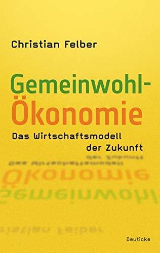 9783552061378: Die Gemeinwohl-�konomie: Das Wirtschaftsmodell der Zukunft