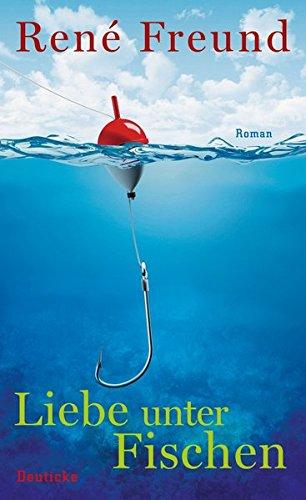 Liebe unter Fischen: Roman