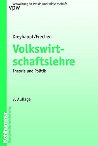 9783555013473: Volkswirtschaftslehre: Theorie und Politik. Eine Einführung unter besonderer Berücksichtigung der Bezüge zur öffentlichen Verwaltung