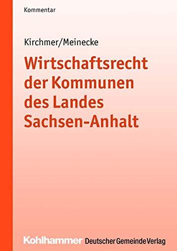 Wirtschaftsrecht der Kommunen des Landes Sachsen-Anhalt: Manfred Kirchmer