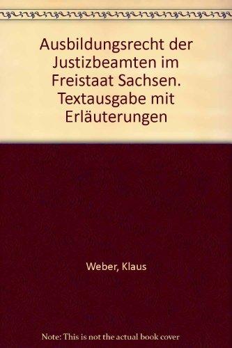 Ausbildungsrecht der Justizbeamten im Freistaat Sachsen. Textausgabe: Weber, Klaus und
