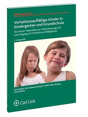 Verhaltensauffällige Kinder in Kindergarten und Grundschule: Die Herner Materialien zur Früherkennung und zum Umgang mit Verhaltensauffälligkeiten (Bildungspraxis)