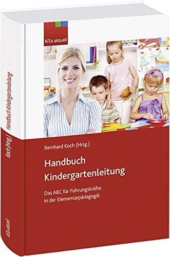 Handbuch Kindergartenleitung: Das ABC fur Fuhrungskrafte in der Elementarpadagogik: Bernhard Koch