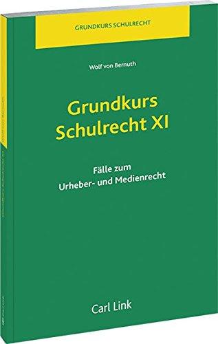9783556065433: Grundkurs Schulrecht XI: Fälle zum Urheber- und Medienrecht
