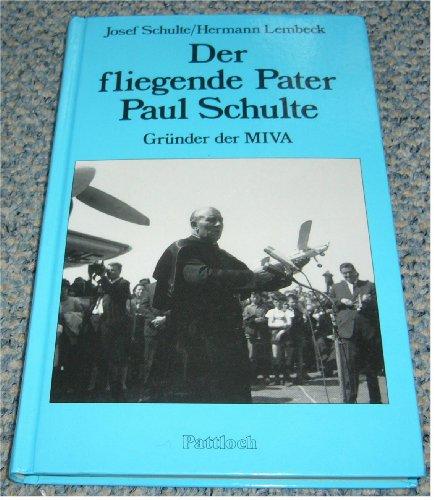 9783557909002: Der fliegende Pater - Paul Schulte - Gründer der MIVA