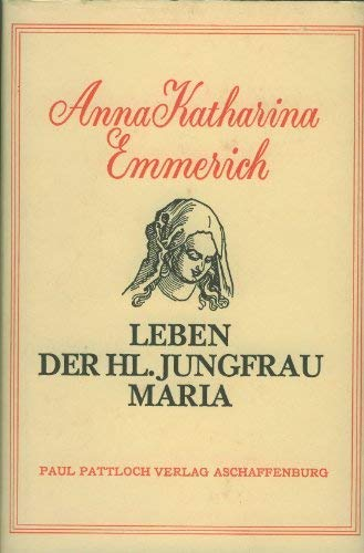 Leben der hl. Jungfrau Maria. Nach den: Anna Katharina Emmerich,Clemens