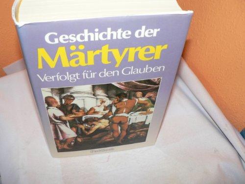 9783557912880: Geschichte der Märtyrer, verfolgt für den Glauben