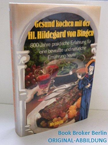 9783557912941: Gesund kochen mit der Heiligen Hildegard von Bingen: 800 Jahre praktische Erf...