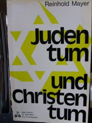 Judentum und Christentum. Ursprung, Geschichte, Aufgabe. Der Christ in der Welt : Reihe 16, Juden und nichtkatholische Christen