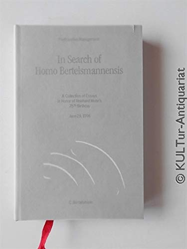 In Search of Homo Bertelsmannensis: A Collection of Essays in Honor of Reinhard Mohn's 75th Birth...