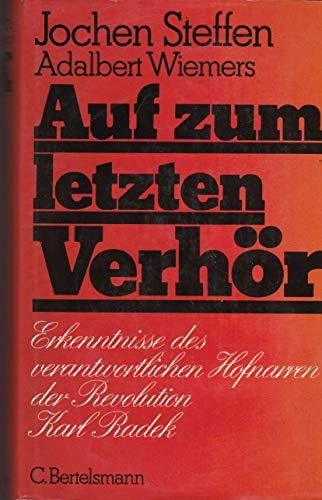 9783570005613: Auf zum letzten Verhör: Erkenntnisse des verantwortlichen Hofnarren der Revolution Karl Radek