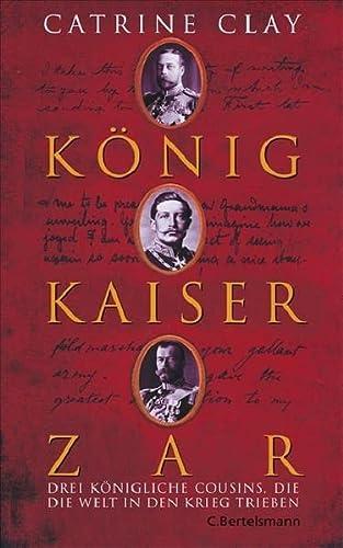 9783570008461: König, Kaiser, Zar: Drei königliche Cousins, die die Welt in den Krieg trieben
