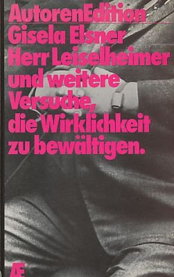 Herr Leiselheimer und weitere Versuche, die Wirklichkeit zu bewältigen - mit signiertem Zettel: ...