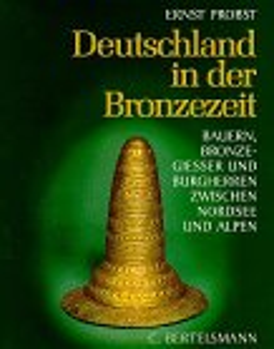 9783570022375: Deutschland in der Bronzezeit: Bauern, Bronzegiesser und Burgherren zwischen Nordsee und Alpen