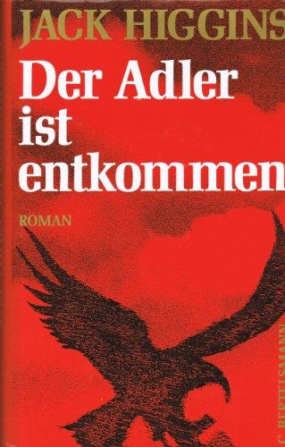 Der Adler ist entkommen: Roman: Higgins, Jack und