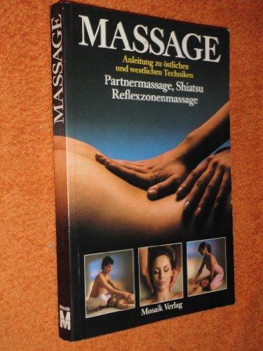 9783570024621: Massage : Anleitung zu östl. u. westl. Techniken , Partnermassage, Shiatsu, Reflexzonenmassage.