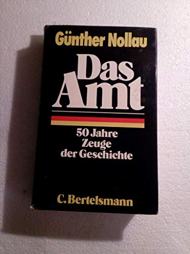 Das Amt. 50 Jahre Zeuge der Geschichte.: Nollau, Günther:
