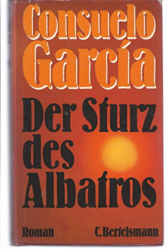 Der Sturz des Albatros : Roman. [Aus d. Span. von Walter Fritzsche]: García, Consuelo: