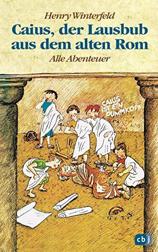 Caius, der Lausbub aus dem alten Rom. Alle Abenteuer in einem Band. ( Ab 10 J.). (3570034720) by Winterfeld, Henry
