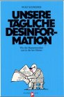 Unsere tägliche Desinformation : wie d. Massenmedien uns in d. Irre führen. Ein Stern-Buch - Schneider, Wolf (Hrsg.) und Bernd (Mitverf.) Matthies