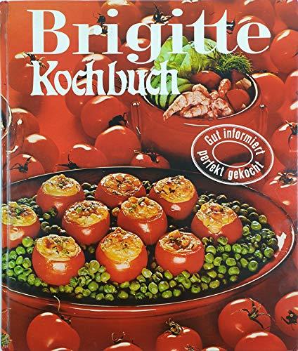 Brigitte - Rezepte perfekt gekocht: Brigitte-Redaktion (Hrsg.),