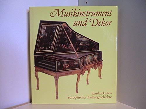 Musikinstrument und Dekor: Kostbarkeiten europa?ischer Kulturgeschichte (German: Rueger, Christoph