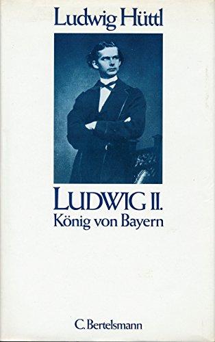 Ludwig II. König von Bayern. Eine Biographie. - Hüttl, Ludwig