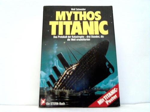 9783570059913: Mythos Titanic: Das Protokoll der Katastrophe, drei Stunden, die die Welt erschütterten (Ein Stern-Buch) (German Edition)