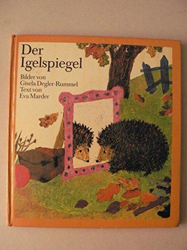 Der Igelspiegel (Bilderbuch): Degler-Rummel, Gisela (Bilder) / Marder, Eva (Text)
