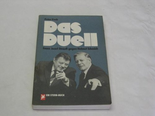 Das Duell: Franz Josef Strauß gegen Helmut Schmidt - Koch, Peter