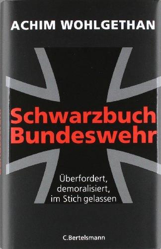9783570100622: Schwarzbuch Bundeswehr: Überfordert, demoralisiert, im Stich gelassen