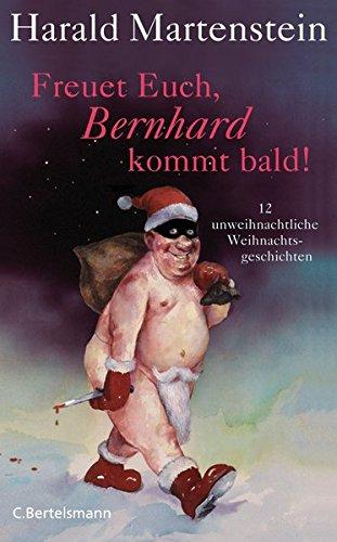 Freuet Euch, Bernhard kommt bald! 12 unweihnachtliche Weihnachtsgeschichten. (Mit SIGNATUR des Autors) - Martenstein, Harald (Verfasser) und Rudi Hurzlmeier (Illustrator)