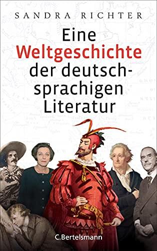 Eine Weltgeschichte der deutschsprachigen Literatur (Hardback): Sandra Richter