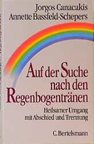 Auf der Suche nach den Regenbogentränen: Heilsamer: Canacakis, Jorgos; Bassfeld-Schepers,
