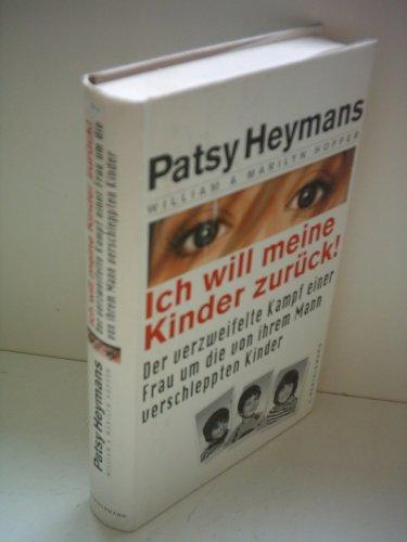 Ich will meine Kinder zurück! : Der: Heymans, Patsy und