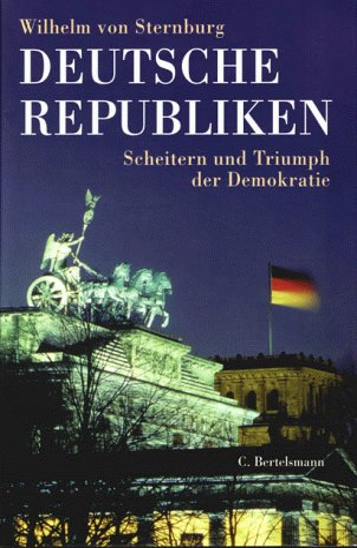 Deutsche Republiken. Scheitern und Triumph der Demokratie. - signiert: Sternburg, Wilhelm von