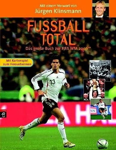 9783570130667: Fußball total - Das große Buch zur FIFA WM 2006