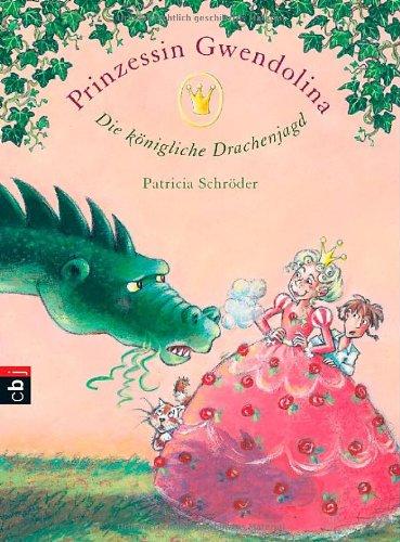 Die königliche Drachenjagd Prinzessin Gwendolina 2: Schröder, Patricia