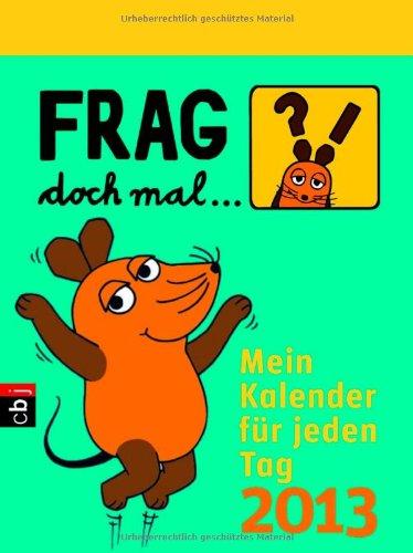 9783570154533: Frag doch mal ... die Maus! Mein Kalender für jeden Tag 2013: Mein Kalender für jeden Tag. Text-Abreißkalender