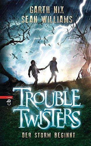 Troubletwisters - Der Sturm beginnt Band 1 - Nix, Garth R., Sean Williams und Anne Brauner