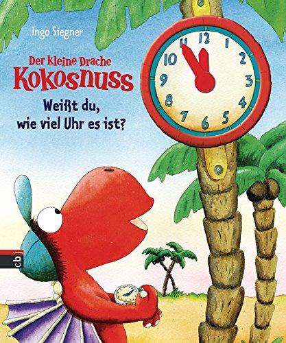 Der kleine Drache Kokosnuss : Weißt du, wie viel Uhr es ist? (Schul- und Kindergartenspaß, Band 6) - Siegner, Ingo