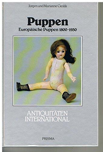 Puppen. Sonderausgabe. Europäische Puppen 1800 - 1930: Cieslik, Jürgen, Cieslik,