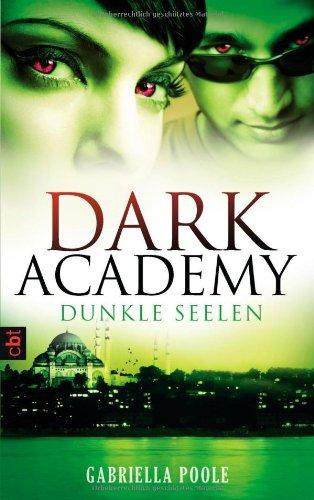 Dark Academy - Dunkle Seelen: Band 3 - Poole, Gabriella