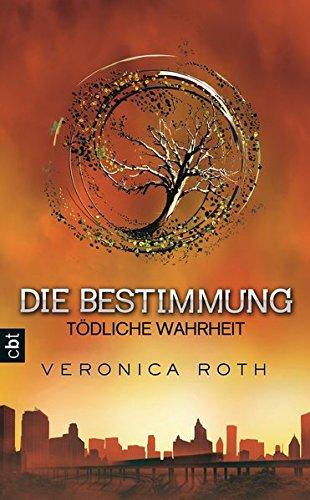 Die Bestimmung 02 - TÃ dliche Wahrheit: Roth, Veronica